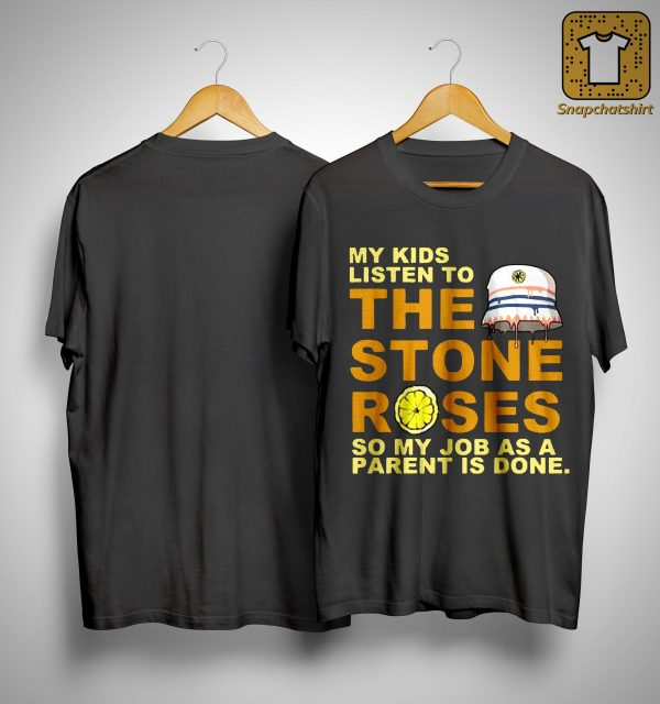 My Kids Listen To The Stones Roses So My Job As A Parent Is Done Shirt
