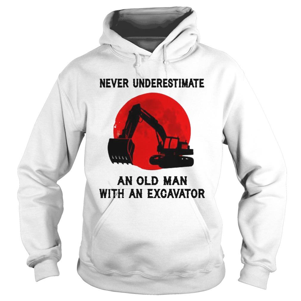 Never Underestimate An Old Man With An Excavator Hoodie
