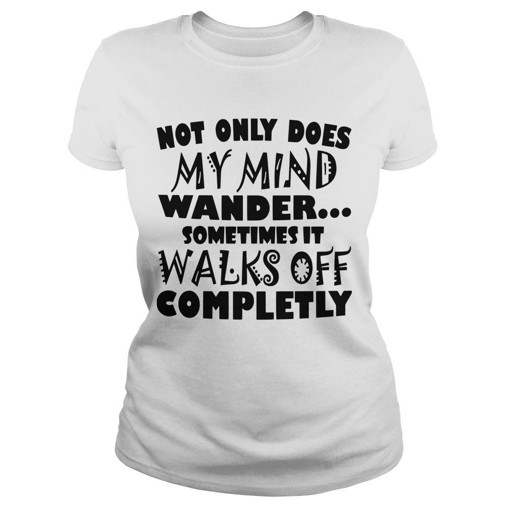 Not Only Does My Mind Wander Sometimes It Walks Off Completly Longsleeve