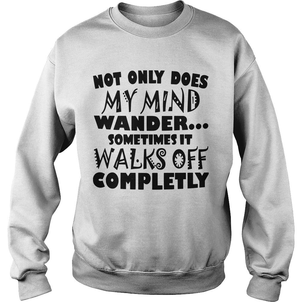 Not Only Does My Mind Wander Sometimes It Walks Off Completly Sweater