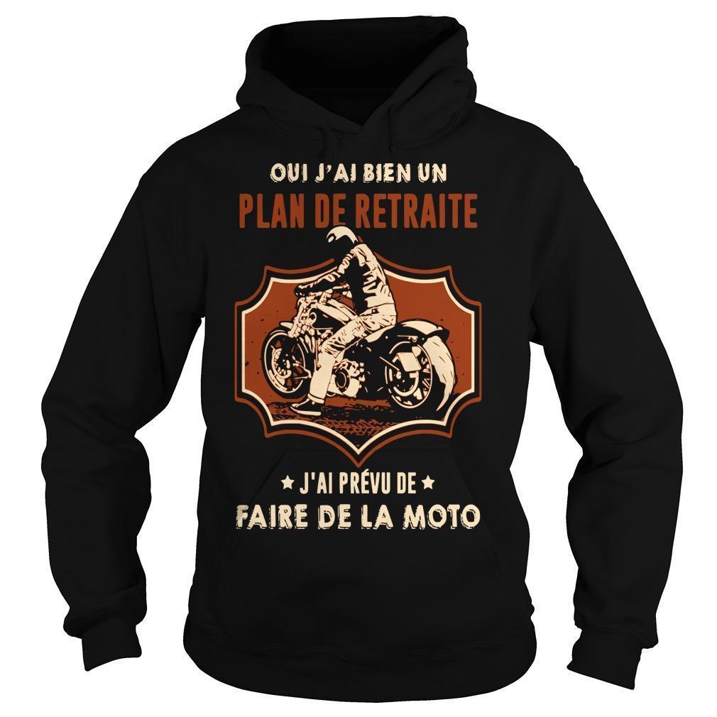 Oui J'ai Bien Un Plan De Retraite J'ai Prévu De Faire De La Moto Hoodie