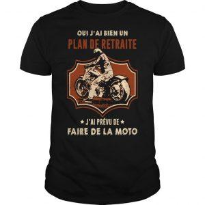 Oui J'ai Bien Un Plan De Retraite J'ai Prévu De Faire De La Moto Shirt