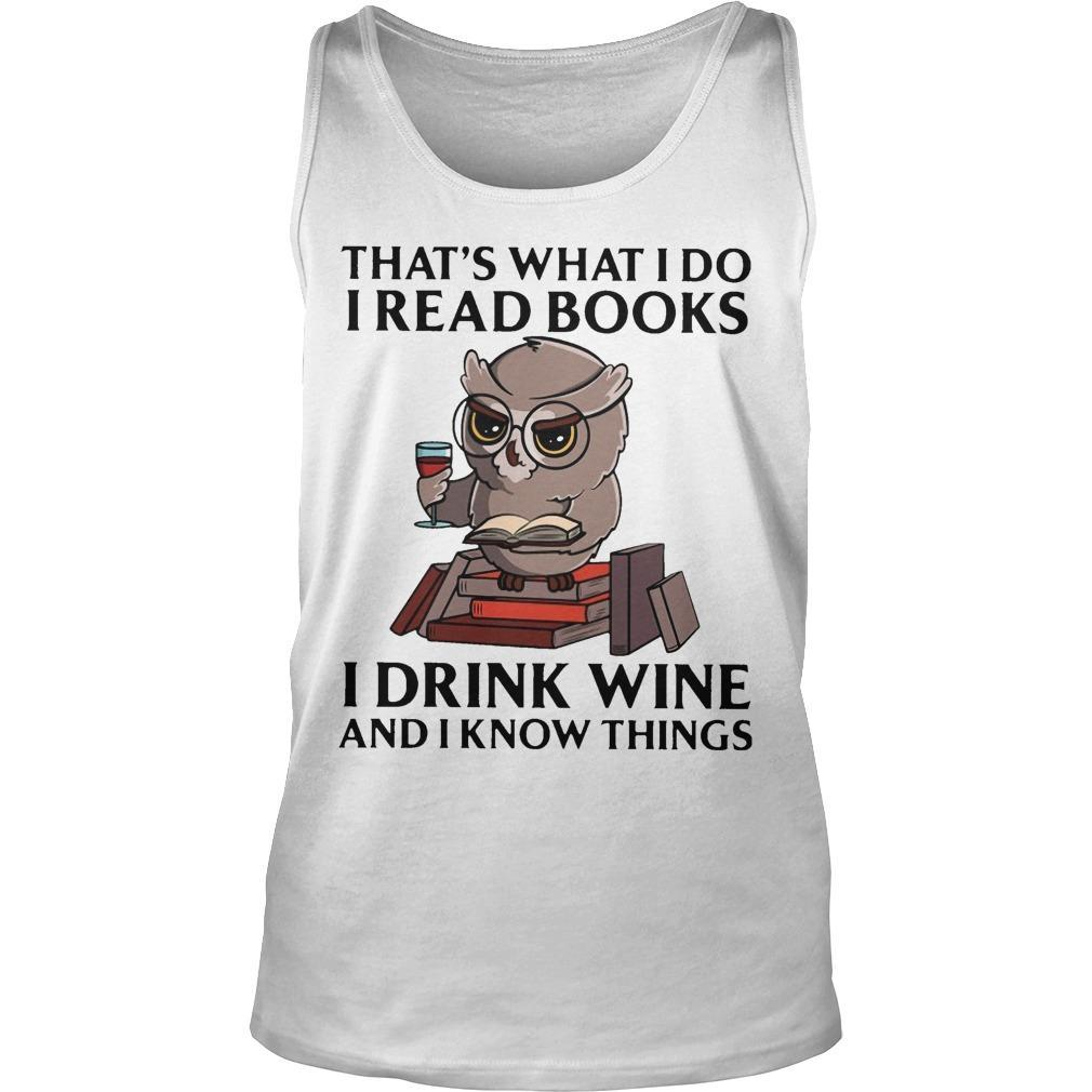 Owl That's What I Do I Read Books I Drink Wine And I Know Everythings Tank Top