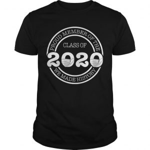 Proud Member Of The Class 2020 We Made History Shirt