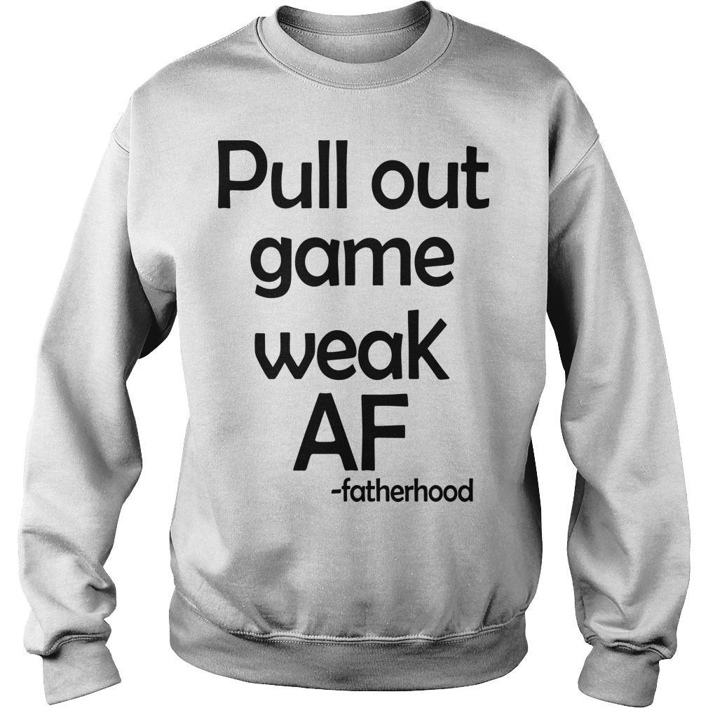 Pull Out Game Weak Af Fatherhood Sweater