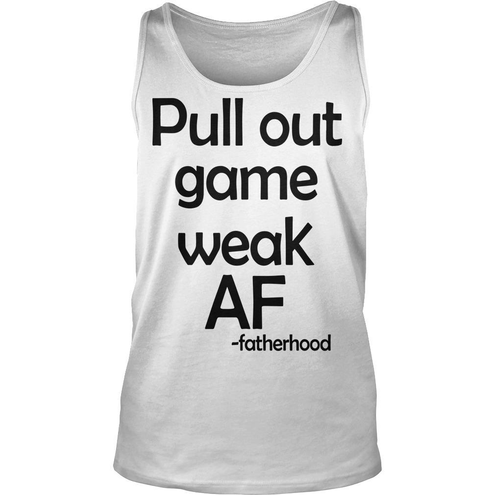 Pull Out Game Weak Af Fatherhood Tank Top