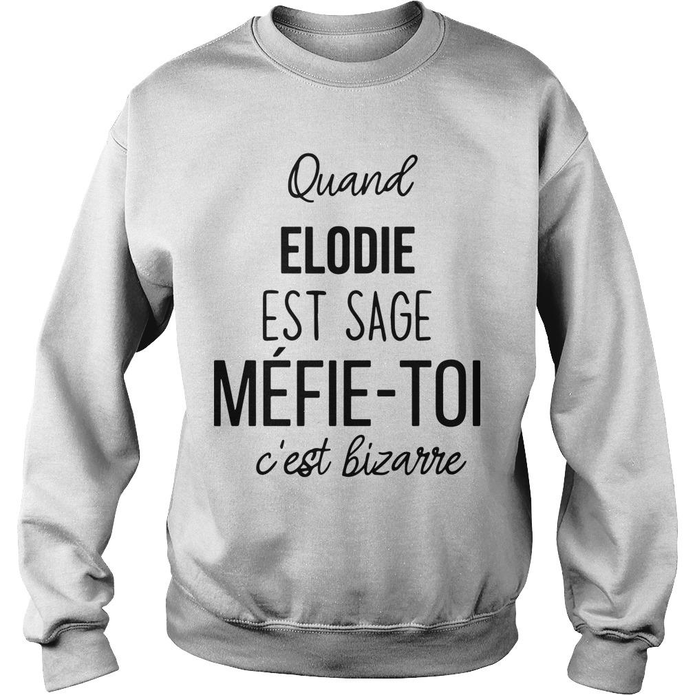 Quand Elodie Est Sage Méfie Toi C'est Bizarre Sweater
