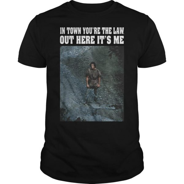 Rambo In Town You're The Law Out Here It's Me Shirt