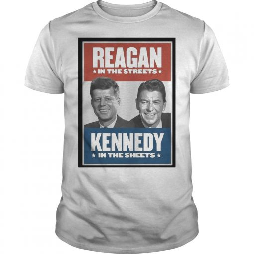 Reagan In The Streets Kennedy In The Sheets Shirt