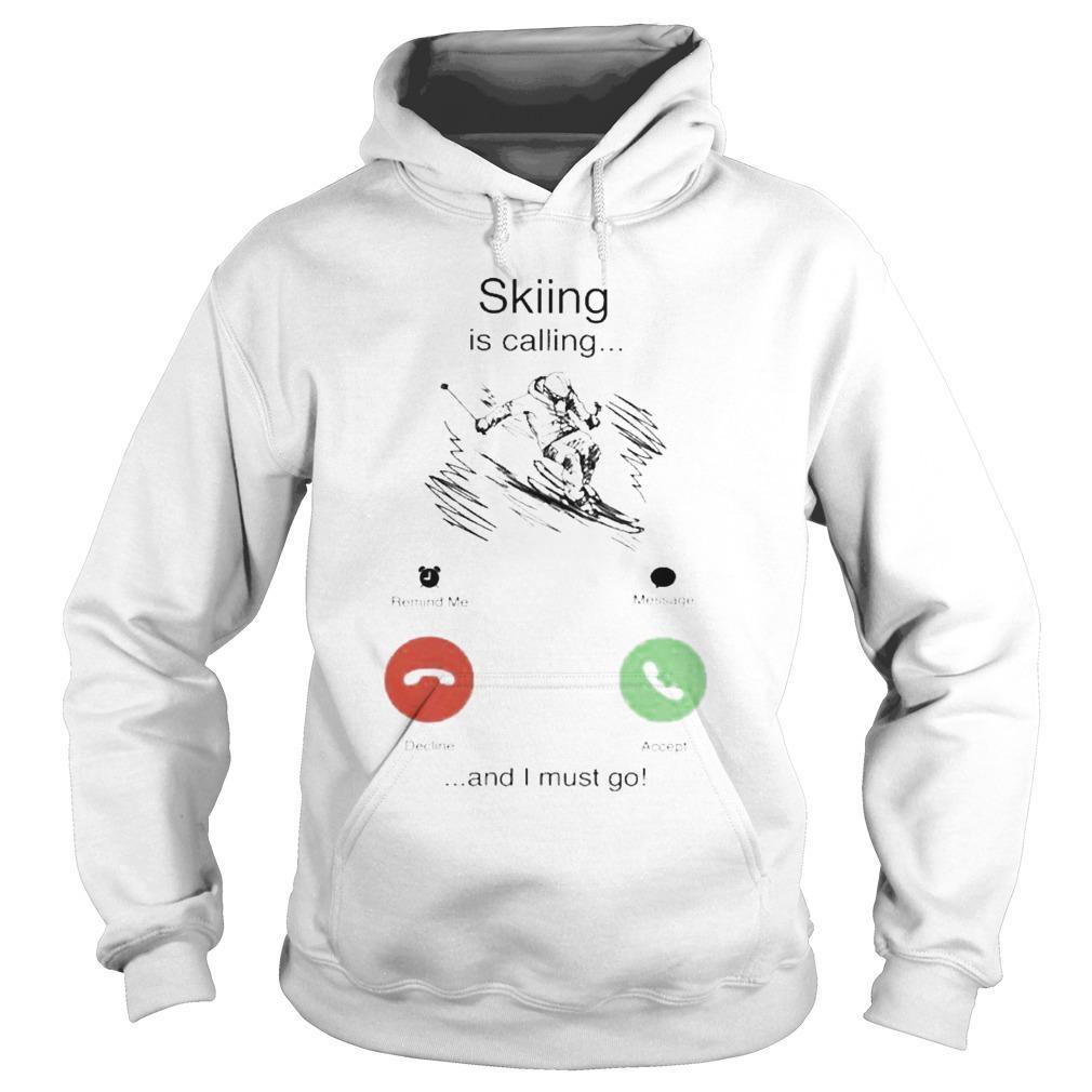 Skiing Is Calling And I Must Go Hoodie