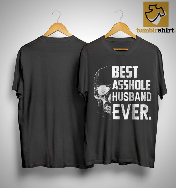 Skull Best Asshole Husband Ever Shirt