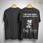 Snoopy I Don't Need Therapy Just Need To Listen To Pink Floyd Shirt