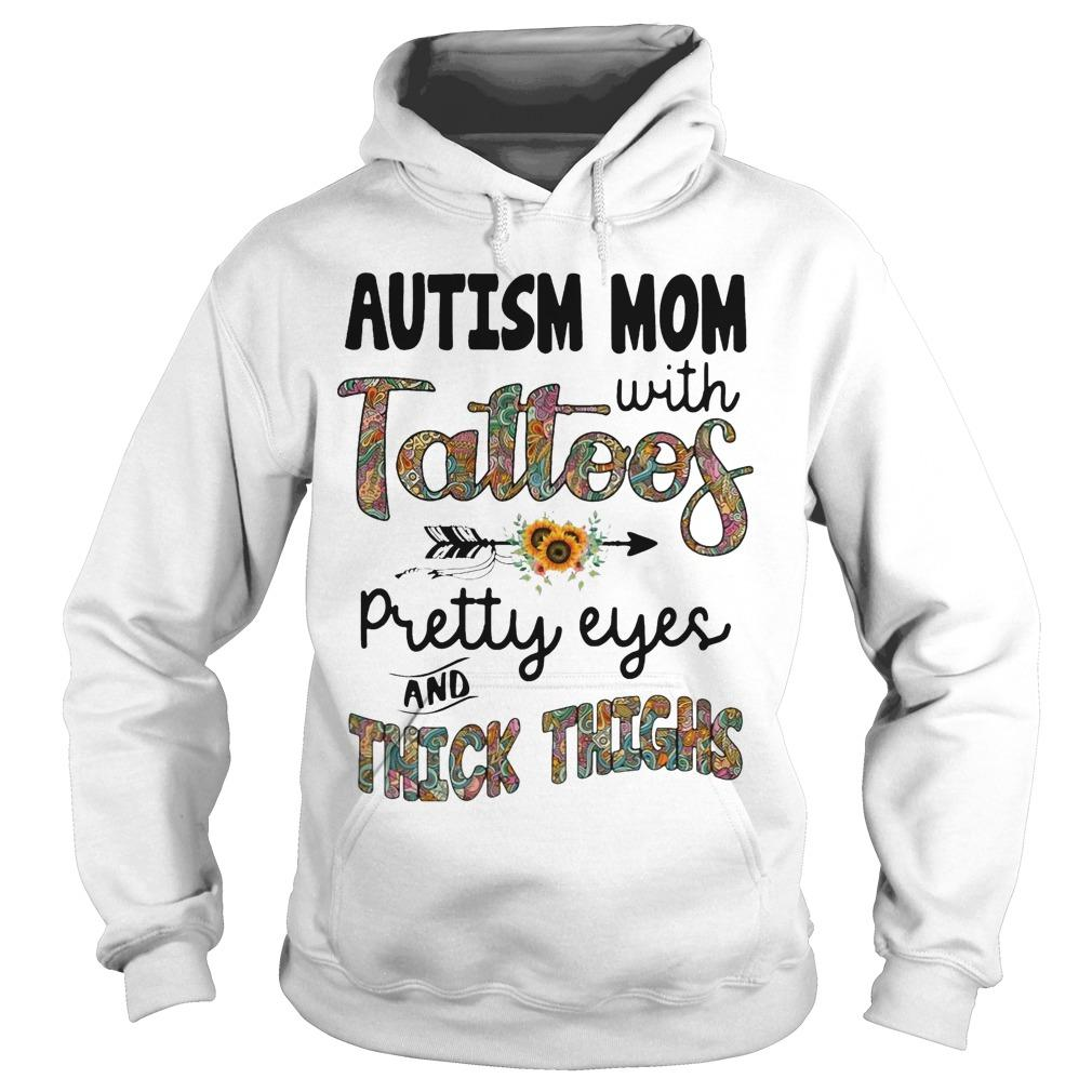 Sunflower Autism Mom With Tattoos Pretty Eyes And Thick Thighs Hoodie