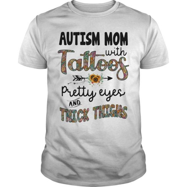 Sunflower Autism Mom With Tattoos Pretty Eyes And Thick Thighs Shirt