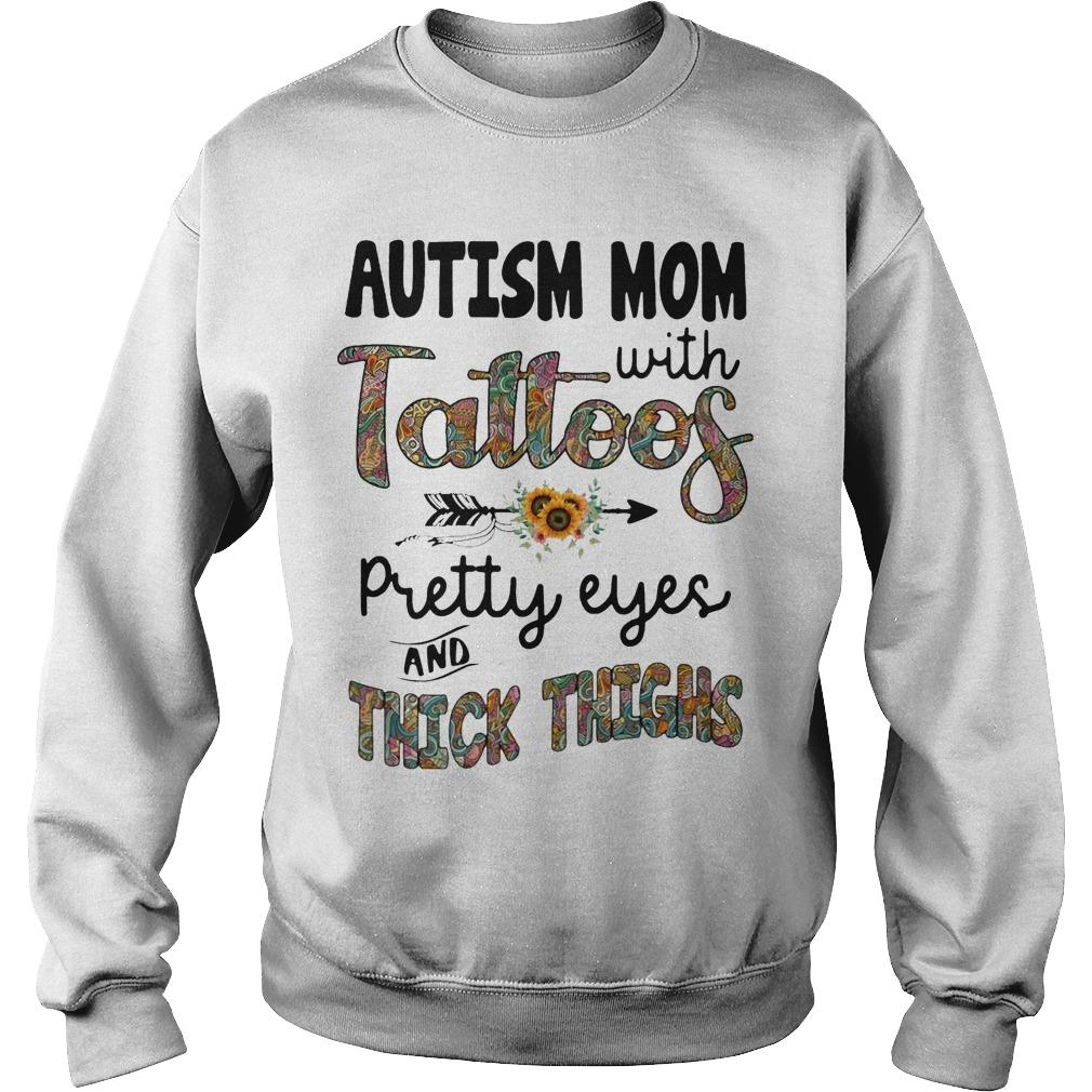 Sunflower Autism Mom With Tattoos Pretty Eyes And Thick Thighs Sweater