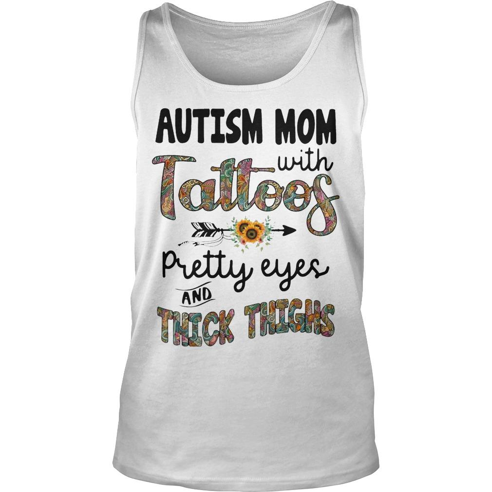 Sunflower Autism Mom With Tattoos Pretty Eyes And Thick Thighs Tank Top