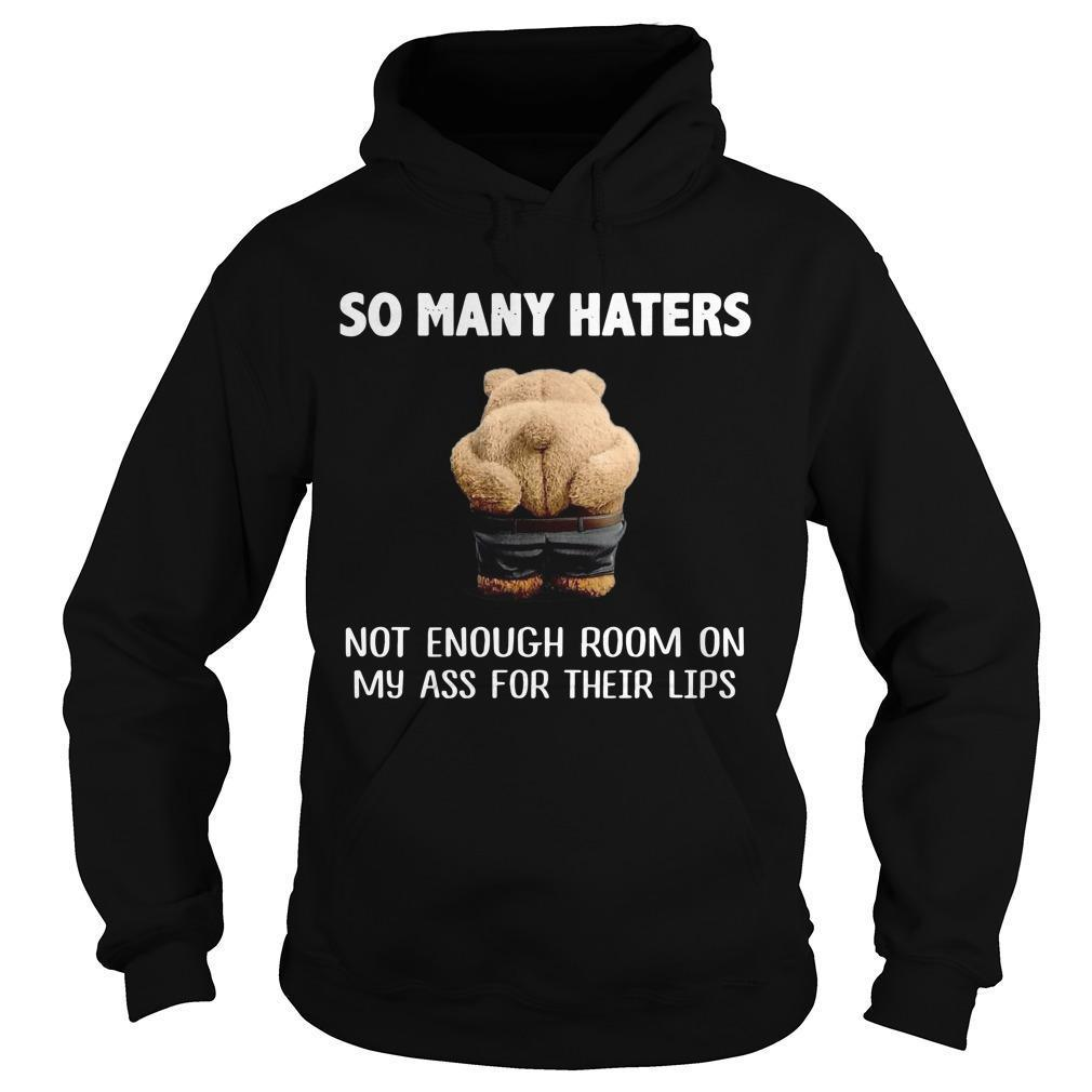 Teddy Bears So Many Haters Not Enough Room On My Ass For Their Lips Hoodie