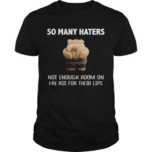 Teddy Bears So Many Haters Not Enough Room On My Ass For Their Lips Shirt