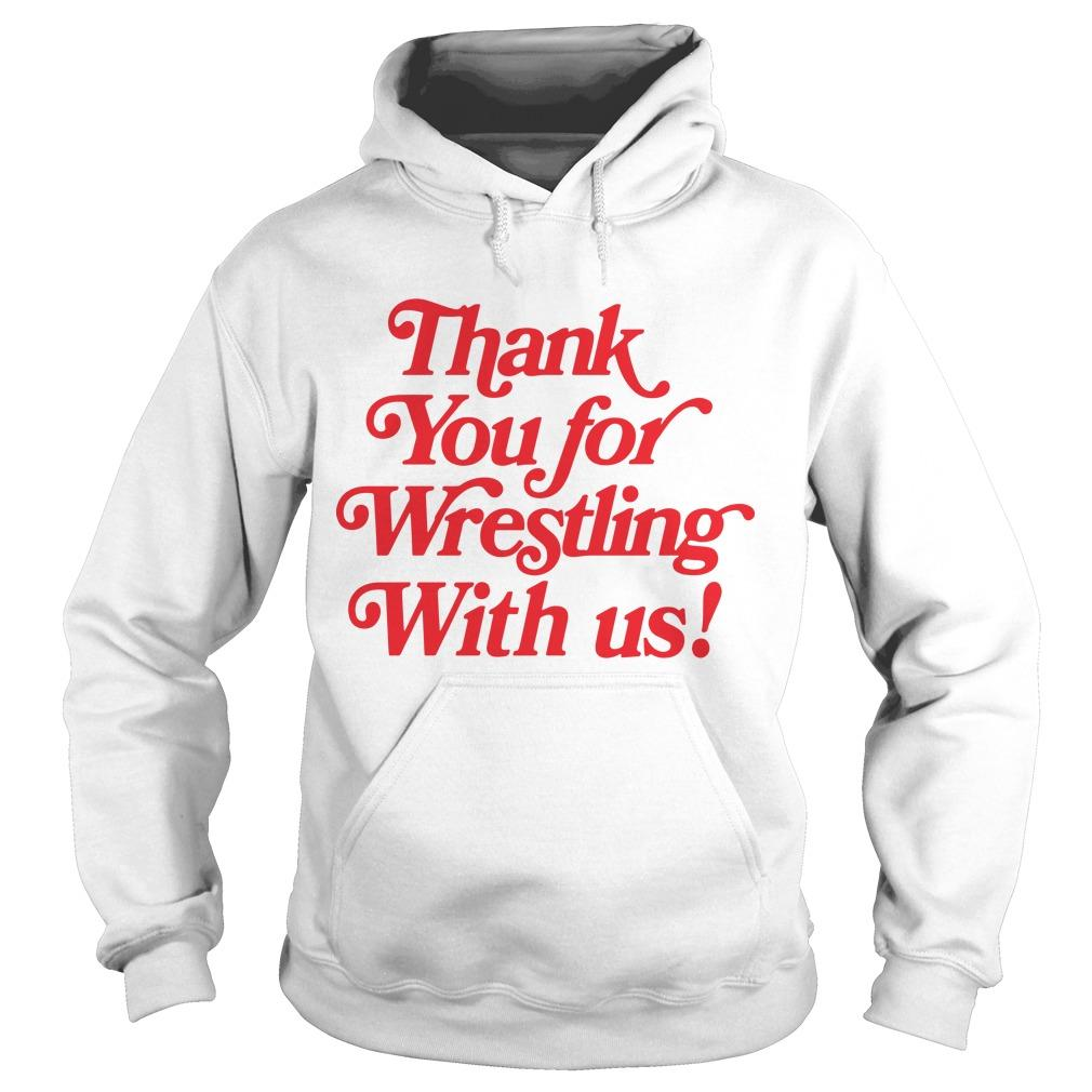 Thank You For Wrestling With Us Hoodie