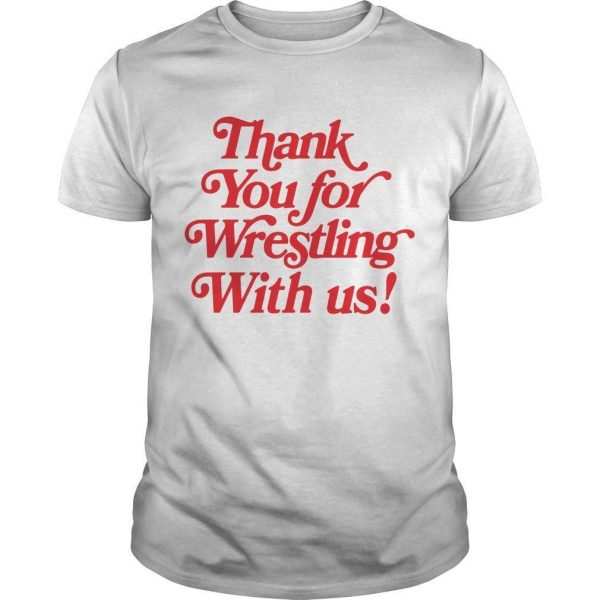 Thank You For Wrestling With Us Shirt