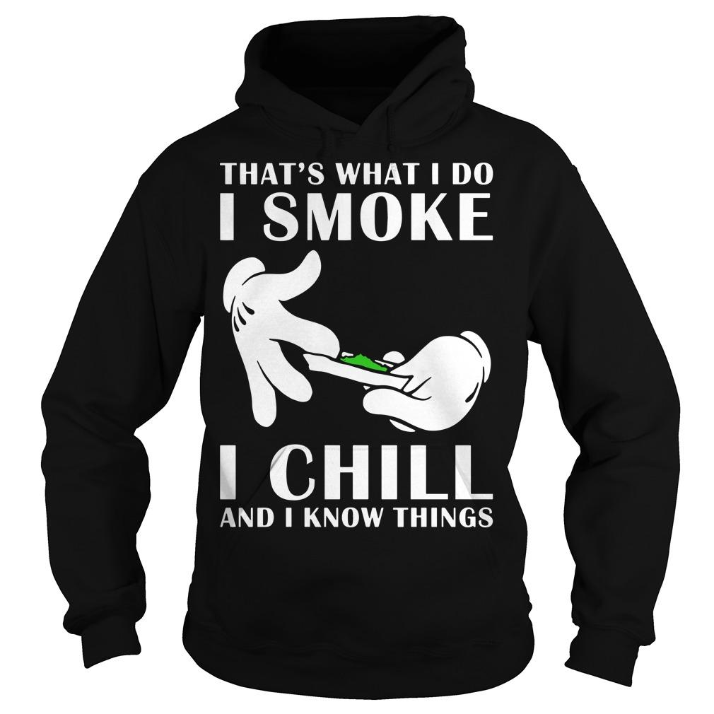 That's What I Do I Smoke I Chill And I Know Things Hoodie