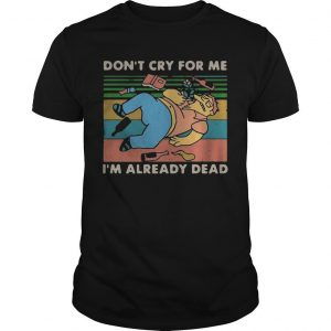 Vintage Barney Gumble Don't Cry For Me I'm Already Dead Shirt