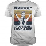 Vintage Beard Oil You Mean Love Juice Shirt
