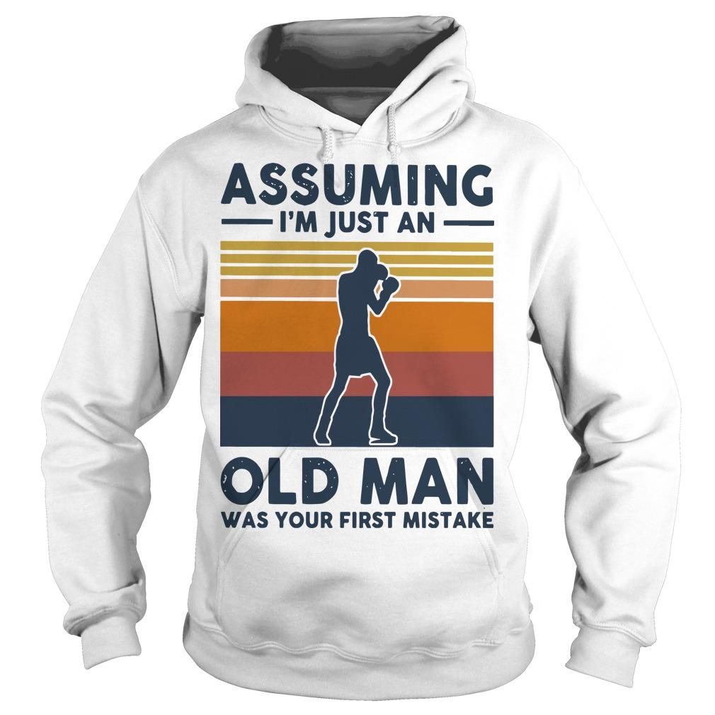 Vintage Boxing Assuming I'm Just An Old Man Was Your First Mistake Hoodie
