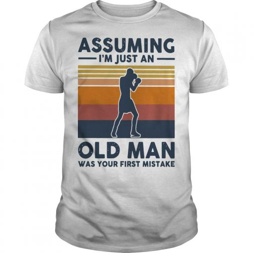 Vintage Boxing Assuming I'm Just An Old Man Was Your First Mistake Shirt