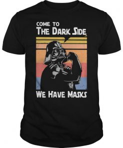 Vintage Darth Vader Come To The Dark Side We Have Masks Shirt