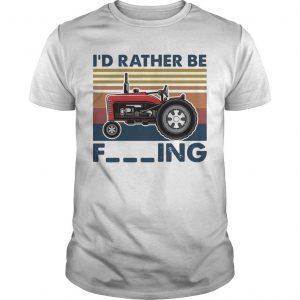 Vintage Farm Vehicle I'd Rather Be Fucking Shirt
