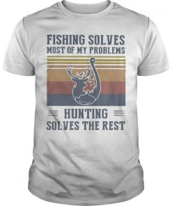 Vintage Fishing Solves Most Of My Problems Hunting Solves The Rest Shirt