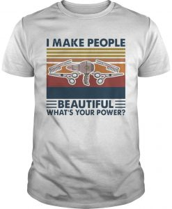 Vintage Hairstyle I Make People Beautiful What's Your Power Shirt