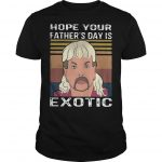 Vintage Hope Your Father's Day Is Exotic Shirt