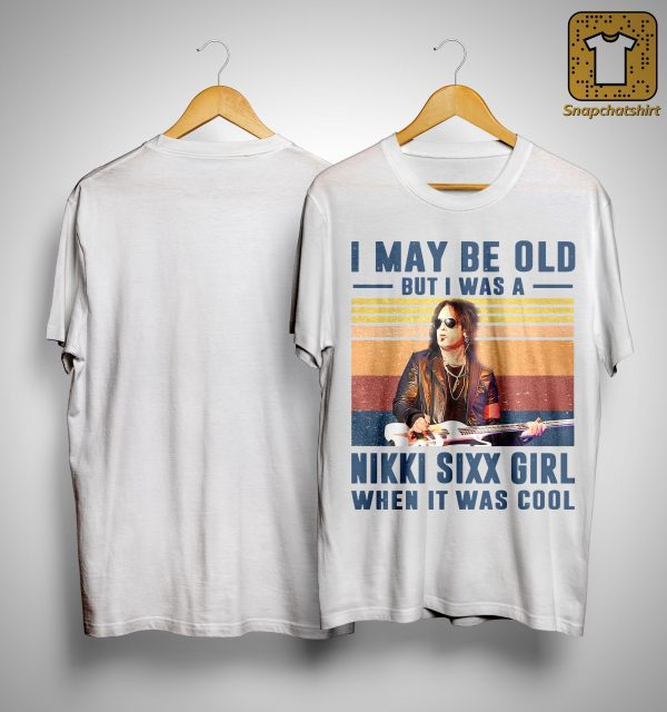 Vintage I May Be Old But I Was A Nikki Sixx Girl When It Was Cool Shirt