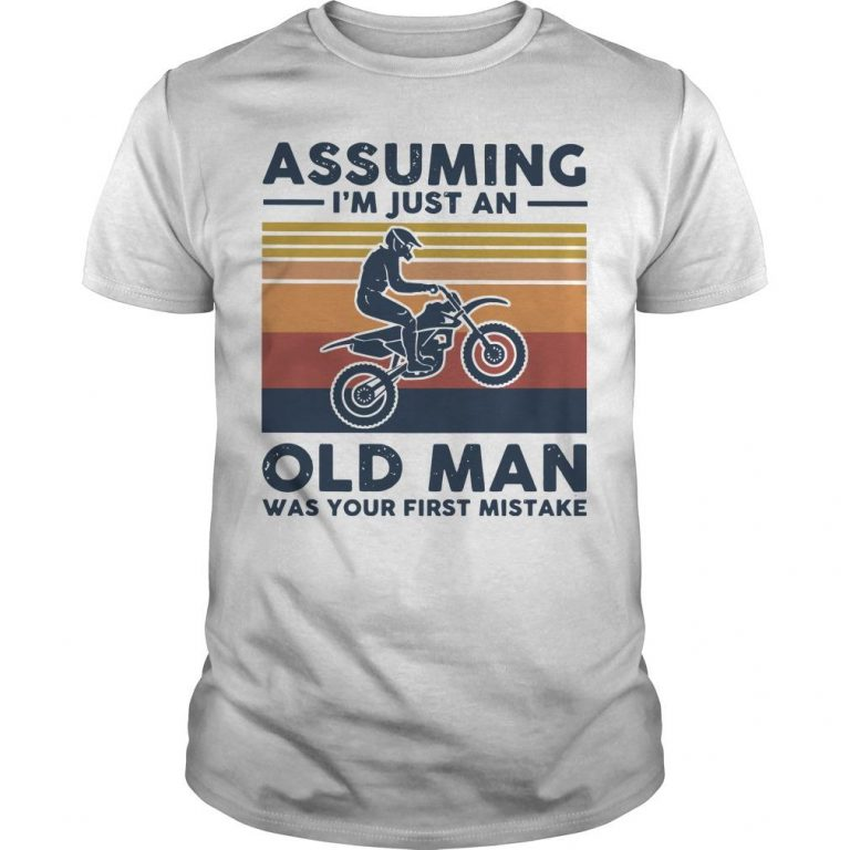 Vintage Motocross Assuming I'm Just An Old Man Was Your First Mistake Shirt