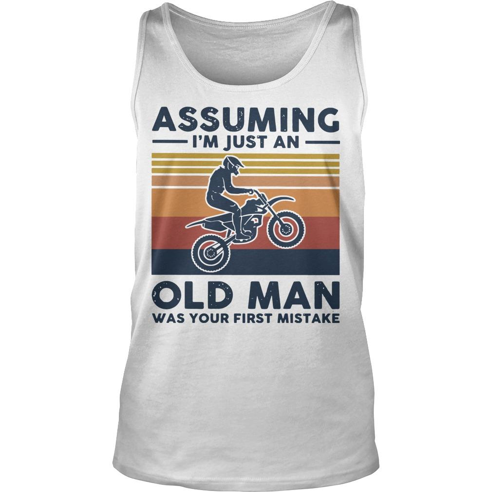 Vintage Motocross Assuming I'm Just An Old Man Was Your First Mistake Tank Top