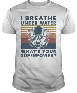 Vintage Scuba Diving I Breathe Underwater What's Your Superpower Shirt