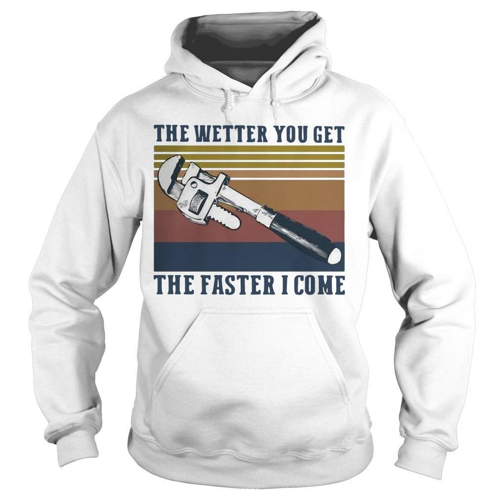 Vintage The Wetter You Get The Faster I Come Hoodie