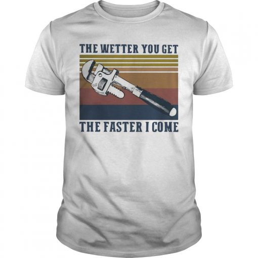 Vintage The Wetter You Get The Faster I Come Shirt