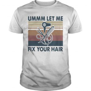Vintage Ummm Let Me Fix Your Hair Shirt