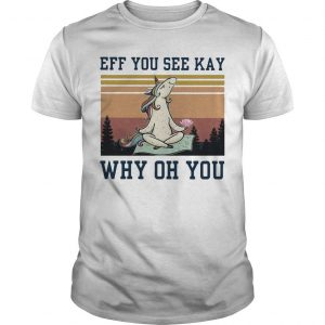 Vintage Unicorn Eff You See Kay Why Oh You Shirt