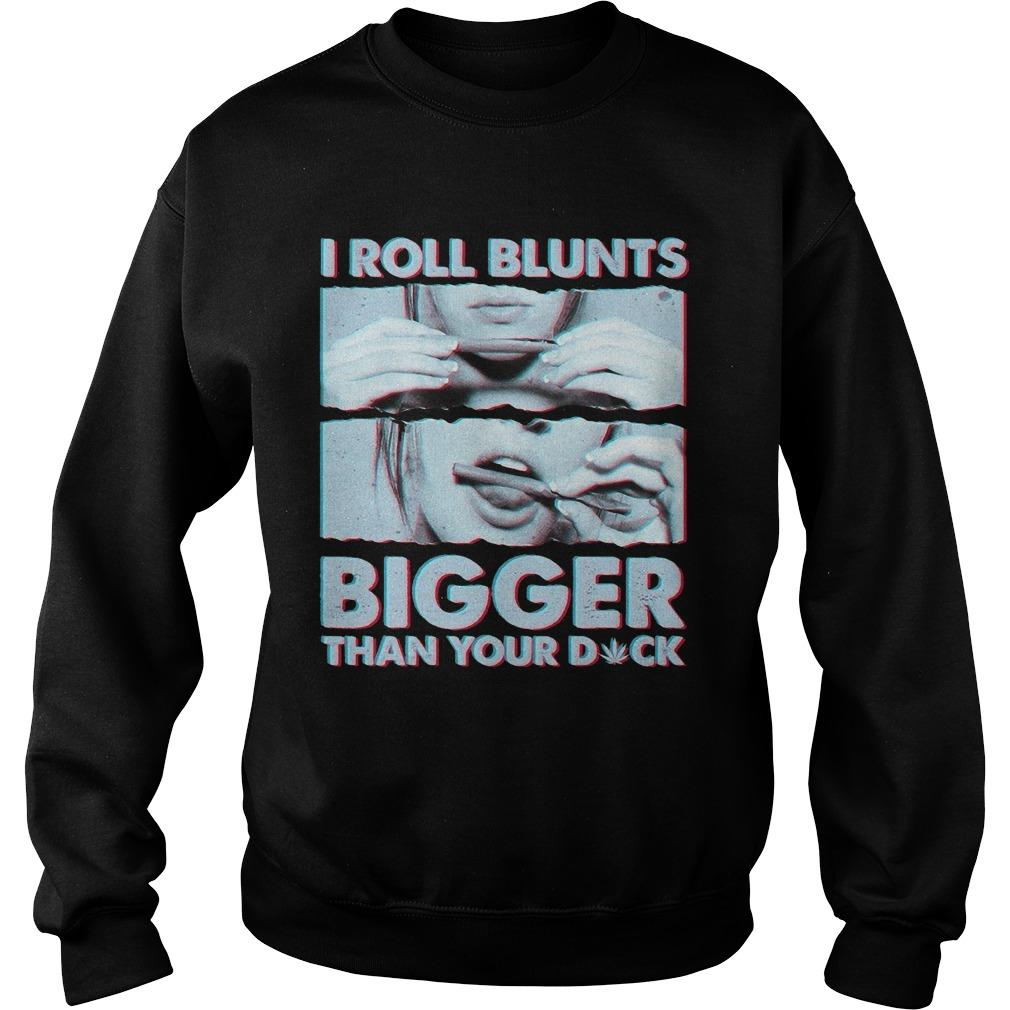 Weed I Roll Blunts Bigger Than Your Dick Sweater