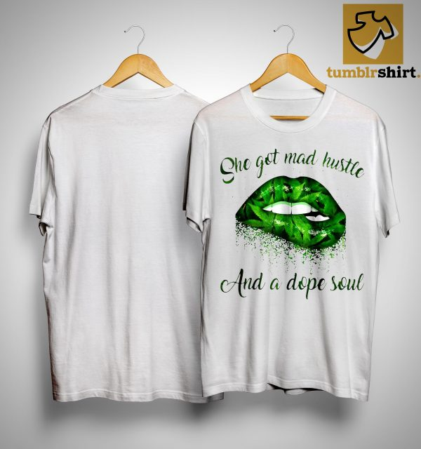 Weed Lip She Got Mad Hustle And A Dope Soul Shirt