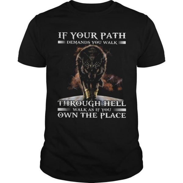 Wolf In Your Path Demands You Walk Through Hell Walk As If You Own The Place Shirt