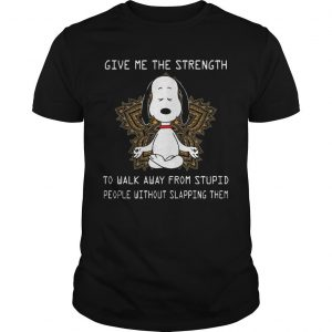 Yoga Snoopy Give Me The Strength To Walk Away From Stupid People Shirt
