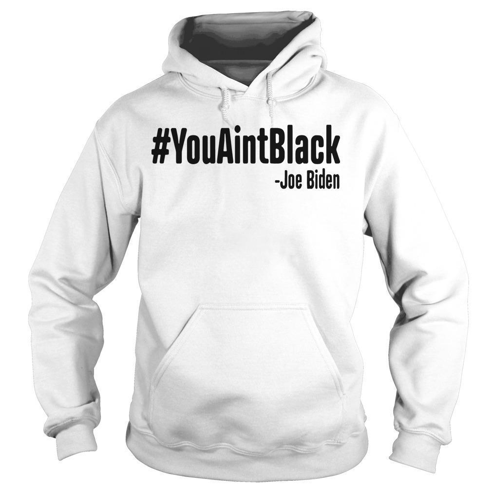 You Aint Black T Hoodie