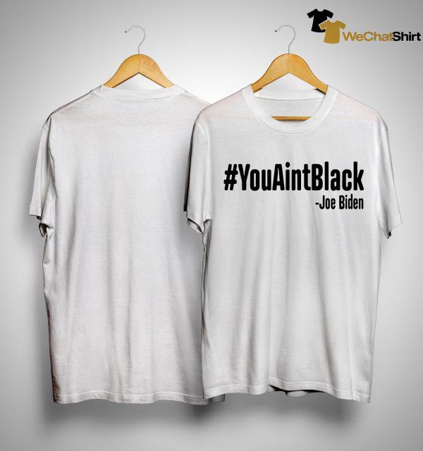 You Aint Black Trump Biden Shirt