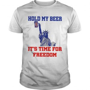 4th Of July Hold My Beer It's Time For Freedom Shirt