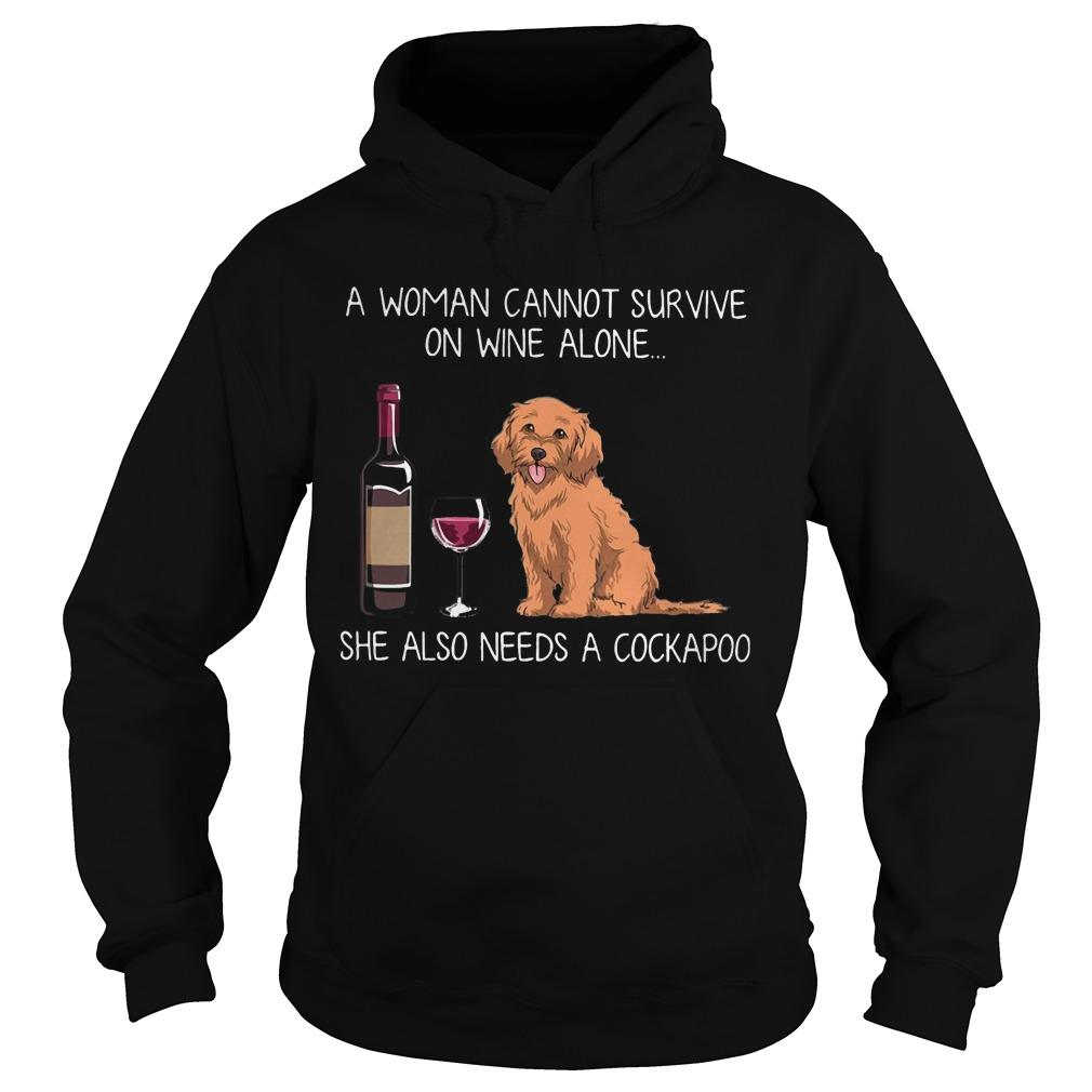 A Woman Cannot Survive On Wine Alone She Also Needs A Cockapoo Hoodie